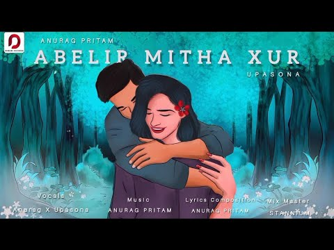 Abelir Mitha Xur Lyrics - Anurag Pritam & Upasona Borthakur